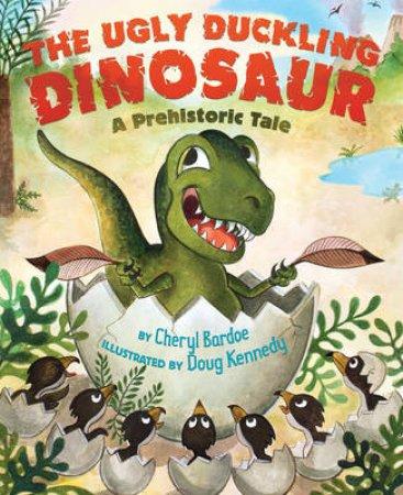 Ugly Duckling Dinosaur: A Prehistoric Tale by Cheryl Bardoe