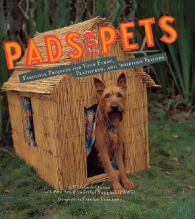 Pads For Pets: Fabulous Projects For Your Pet by Elizabeth Quinn