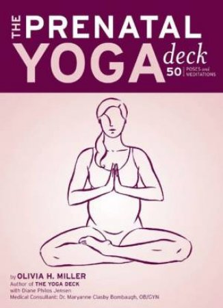 The Prenatal Yoga Deck: 50 Poses And Meditations - Cards by Olivia H Miller