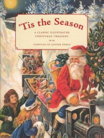 'Tis The Season: A Classic Illustrated Christmas Treasury by Cooper Edens