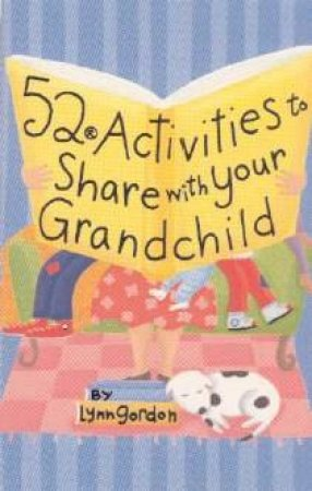 52 Activities To Share With Your Grandchild by Lynn Gordon