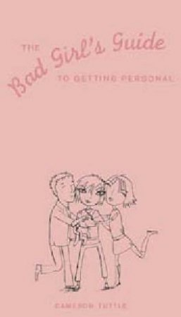 The Bad Girl's Guide To Getting Personal by Cameron Tuttle