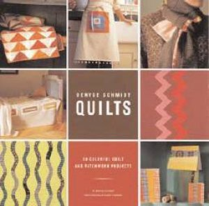 Denyse Schmidt Quilts: 30 Colourful Quilt And Patchwork Projects by Denyse Schmidt & Bethany Lyttle