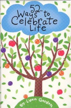52 Ways To Celebrate Life by Lynn Gordon
