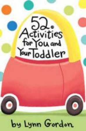 52 Activities For You And Your Toddler by Lynn Gordon
