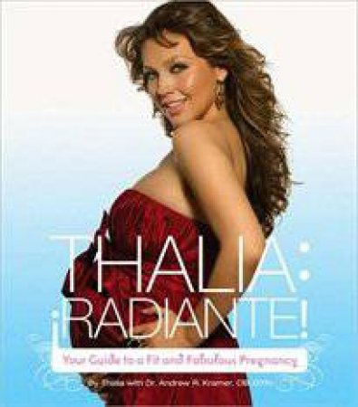 Thalia Radiante: Your Guide to a Fit and Fabulous Pregnancy by Thalia Radiante