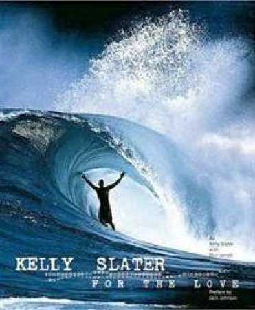 Kelly Slater: For The Love by Kelly Slater