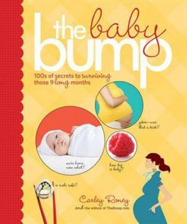 Baby Bump: 100s of Secrets to Surviving Those 9 Long Months by Carley Roney