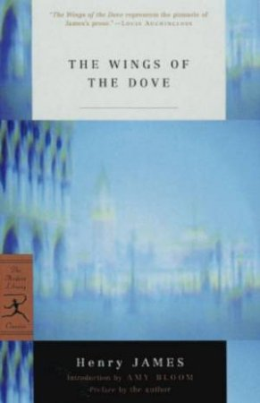 Modern Library Classics: The Wings Of The Dove by Henry James