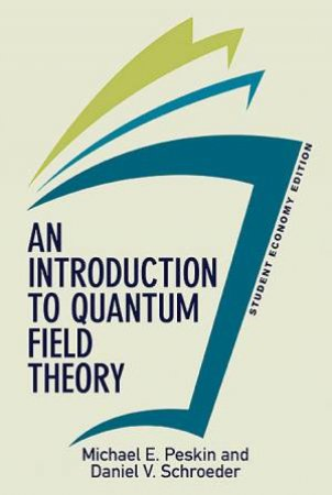 An Introduction To Quantum Field Theory, Student Economy Edition by Michael E. Peskin & Daniel V. Schroeder