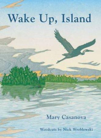 Wake Up, Island by Mary Casanova & Nick Wroblewski