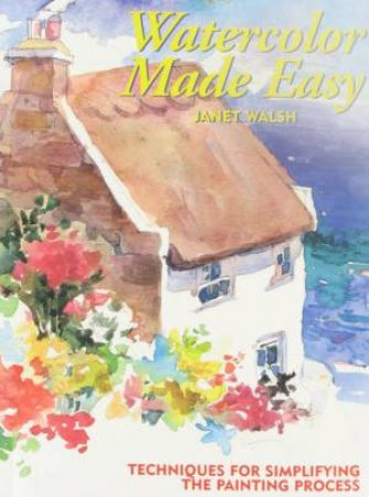 Watercolor Made Easy by Janet Walsh