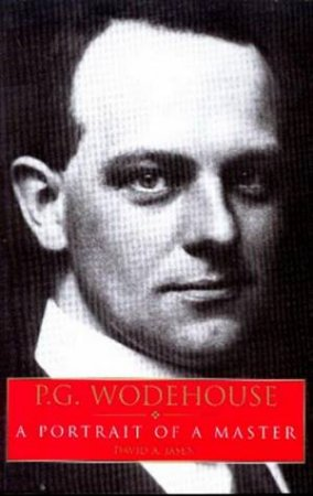 P.G. Wodehouse: A Portrait Of A Master by David Jasen