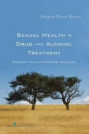 Sexual Health in Drug and Alcohol Treatment by Douglas Braun-Harvey