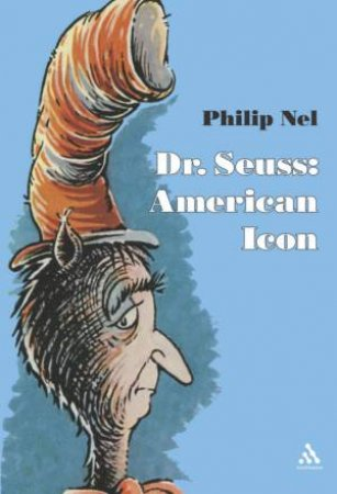 Dr Seuss: American Icon by Philip Nel