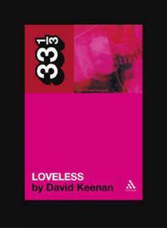 33 1/3: My Bloody Valentine's Loveless by Mike McGonigal