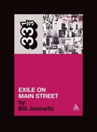 33 1/3: The Rolling Stones' Exile On Main Street by Bill Janovitz