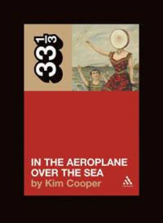 33 1/3: Neutral Milk Hotel's: In The Aeroplane Over The Sea