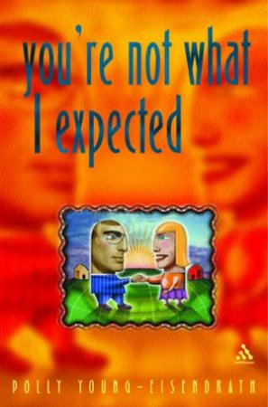 You're Not What I Expected by Polly Young-Eisendrath