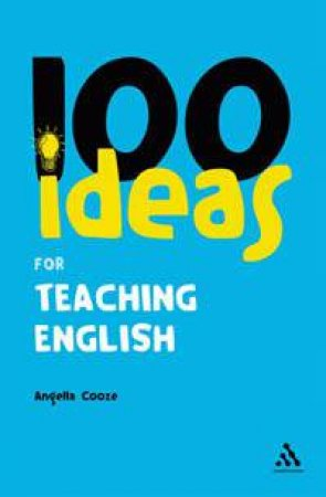 100 Ideas For Teaching English by Angella Cooze