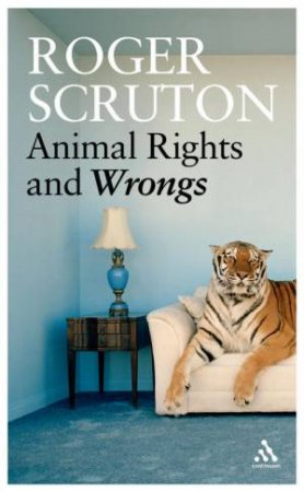 Animal Rights And Wrongs by Roger Scruton