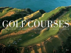 Golf Courses: Fairways Of The World by David Cannon & Ernie Els