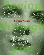 Barbara Kruger Seeing Through You