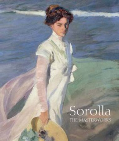Sorolla The Masterworks by Blanca Pons-Sorolla