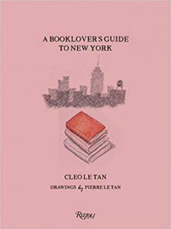 A Book Lover's Guide To New York by Cleo Le-Tan & Pierre Le-Tan & Olympia Le-Tan