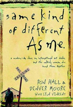 Same Kind Of Different As Me by Ron Hall & Denver Moore