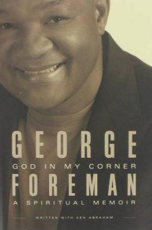 God In My Corner: A Spiritual Memoir by George Foreman