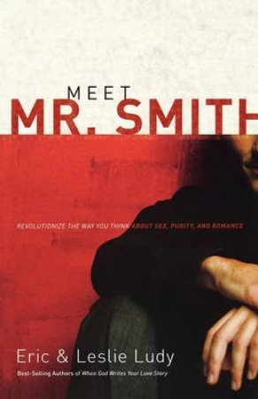 Meet Mr Smith by Eric & Leslie Ludy