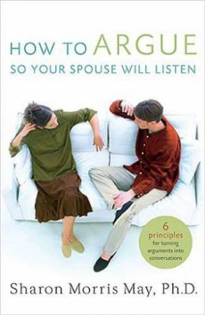 How To Argue So Your Spouse Will Listen by Sharon Morris May