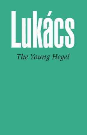 Young Hegel by Georg Lukacs