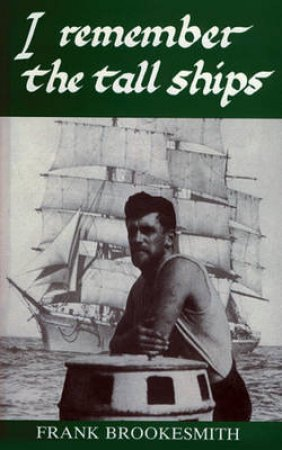 I Remember the Tall Ships by F. Brookesmith