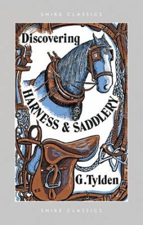 Discovering Harness and Saddlery by Geoffrey Tylden