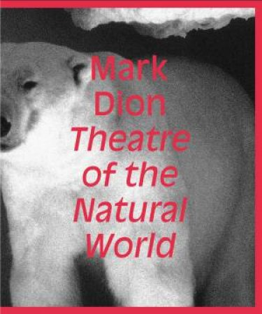 Mark Dion: Theatre of the Natural World by Blazwick Iwona