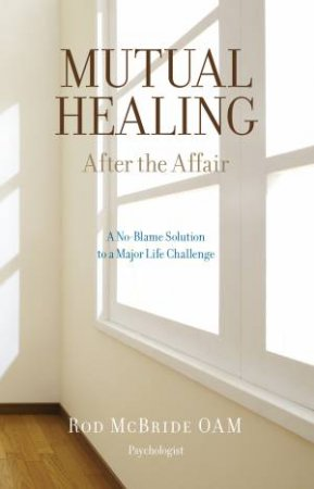 Mutual Healing: After the Affair by Rod McBride