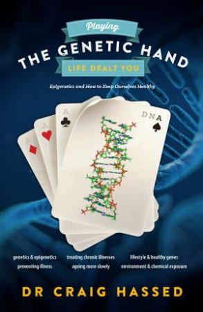 Playing the Genetic Hand Life Dealt You by Craig Hassed