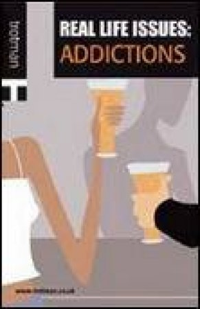 Real Life Issues: Addictions by Various