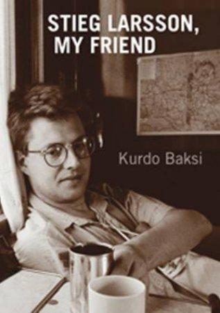 Stieg Larsson, My Friend by Kurdo Baksi