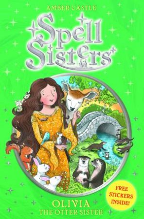 Spell Sisters 7 : Olivia The Otter Sister by Amber Castle