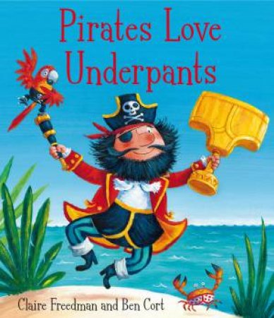 Pirates Love Underpants by Claire Freedman & Ben Cort