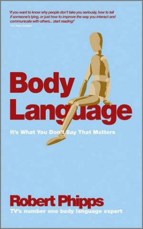 Body Language: Why What You Don't Say Matters at Work by Robert Phipps