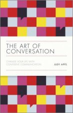 The Art Of Conversation Change Your Life With Confident Communication