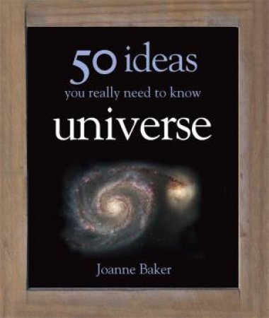 50 Ideas You Really Need To Know: Universe by Joanne Baker