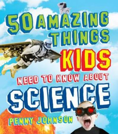 50 Things Kids Need To Know About Scienc by Penny Johnson
