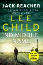 Jack Reacher No Middle Name The Complete Collected Jack Reacher Stories
