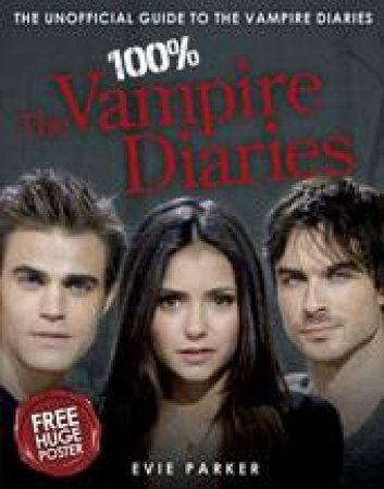 100% The Vampire Diaries: The Unoffical Guide by Evie Parker