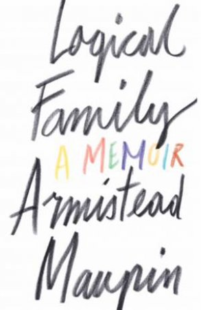 Logical Family: A Memoir by Armistead Maupin